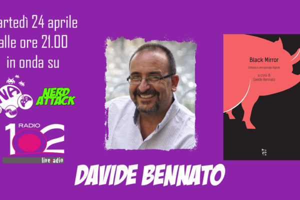 davide bennato black mirror intervista nerd attack radio102